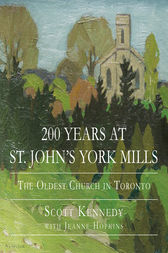 200 Years at St. John's York Mills by Scott Kennedy