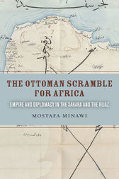 The Ottoman Scramble for Africa by Mostafa Minawi