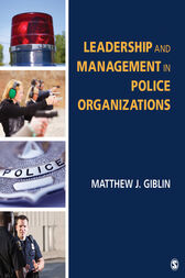 Leadership and Management in Police Organizations by Matthew J. Giblin