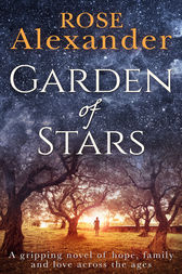 Garden of Stars: A gripping novel of hope, family and love across the ages by Rose Alexander