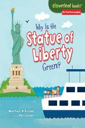 Why Is the Statue of Liberty Green? by Martha E. H. Rustad