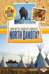 What's Great about North Dakota? by Darice Bailer