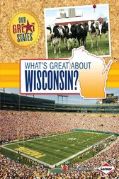 What's Great about Wisconsin? by Erika Wittekind