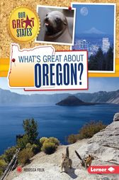 What's Great about Oregon? by Rebecca Felix