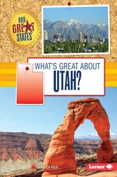 What's Great about Utah? by Rebecca Felix