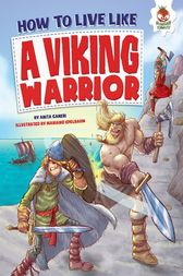 How to Live Like a Viking Warrior by Anita Ganeri