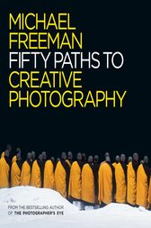 Fifty Paths to Creative Photography by Michael Freeman