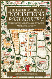 The Later Medieval Inquisitions Post Mortem by Michael Hicks