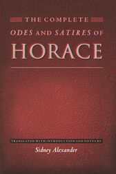 The Complete Odes and Satires of Horace by Horace;  Sidney Alexander