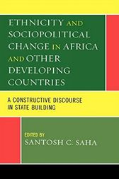 Ethnicity and Sociopolitical Change in Africa and Other Developing Countries by Santosh C. Saha