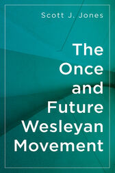 The Once and Future Wesleyan Movement by Scott J. Jones
