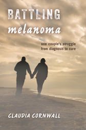 Battling Melanoma by Claudia Cornwall