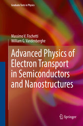 Advanced Physics of Electron Transport in Semiconductors and Nanostructures by Massimo V. Fischetti