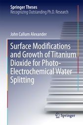 Surface Modifications and Growth of Titanium Dioxide for Photo-Electrochemical Water Splitting by John Alexander