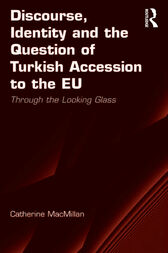 Discourse, Identity and the Question of Turkish Accession to the EU by Catherine MacMillan