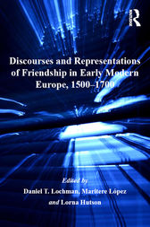 Discourses and Representations of Friendship in Early Modern Europe, 1500–1700