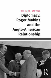 Diplomacy, Roger Makins and the Anglo-American Relationship by Richard Wevill