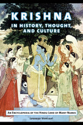 Krishna in History, Thought, and Culture: An Encyclopedia of the Hindu Lord of Many Names by Lavanya Vemsani