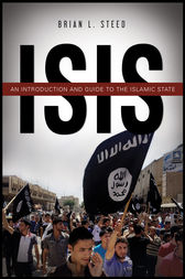 ISIS: An Introduction and Guide to the Islamic State by Brian Steed