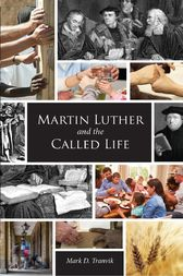 Martin Luther and the Called Life by Mark D. Tranvik