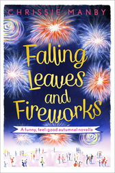 Falling Leaves and Fireworks: a funny, feel-good autumnal enovella by Chrissie Manby