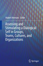 Assessing and Stimulating a Dialogical Self in Groups, Teams, Cultures, and Organizations by Hubert Hermans