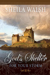 God's Shelter for Your Storm by Sheila Walsh