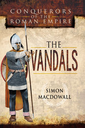 Conquerors of the Roman Empire: The Vandals by Simon MacDowall