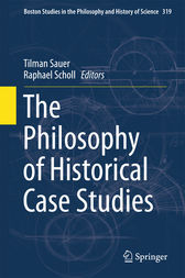 The Philosophy of Historical Case Studies by Tilman Sauer