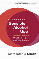 An Introduction to Sensible Alcohol Use, 2nd Edition by Marcantonio Spada