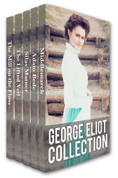 George Eliot Collection: Middlemarch, Adam Bede, Silas Marner, The Lifted Veil, and The Mill on the Floss by George Eliot