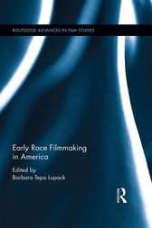 Early Race Filmmaking in America by Barbara Lupack