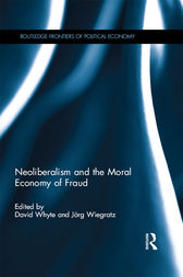 Neoliberalism and the Moral Economy of Fraud by David Whyte