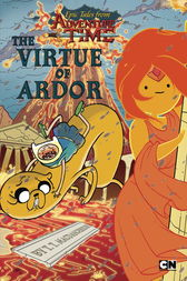 Epic Tales from Adventure Time: The Virtue of Ardor by T. T. MacDangereuse