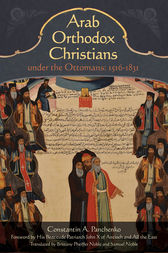 Arab Orthodox Christians Under the Ottomans 1516–1831 by Samuel Noble