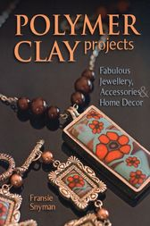 Polymer Clay Projects by Fransie Snyman