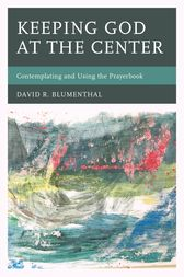 Keeping God at the Center by David R. Blumenthal