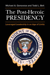 The Post-Heroic Presidency: Leveraged Leadership in an Age of Limits, 2nd Edition by Michael Genovese