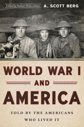 World War I and America: Told By the Americans Who Lived It (LOA #289) by A. Scott Berg