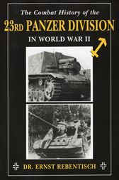 The Combat History of the 23rd Panzer Division in World War II by Ernst Rebentisch