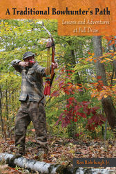 A Traditional Bowhunter's Path by Ron Rohrbaugh