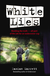 White Lies: Bending the Truth - All Part of the Job For an Undercover Cop by Damian Marrett