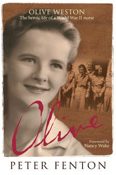 Olive Weston the Heroic Life of A WWII Nurse Nurse by Peter Fenton