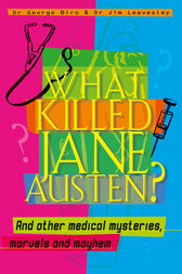 What Killed Jane Austen? And other medical mysteries, marvels and mayhem by George Biro