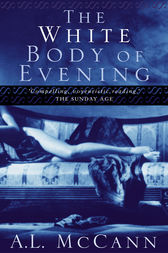 The White Body of Evening by A L McCann
