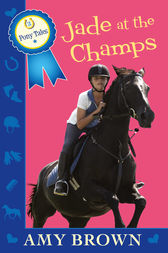 Jade at the Champs: Pony Tales Book 2 by Amy Brown