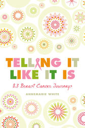 Telling It Like It Is: 23 Breast Cancer Journeys by AnneMarie White
