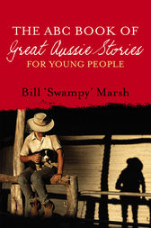 The ABC Book of Great Aussie Stories: For Young People by Bill Marsh