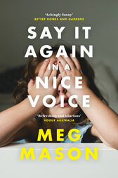 Say It Again in a Nice Voice by Meg Mason