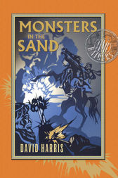Monsters in the Sand: Time Raiders 2 by David Harris